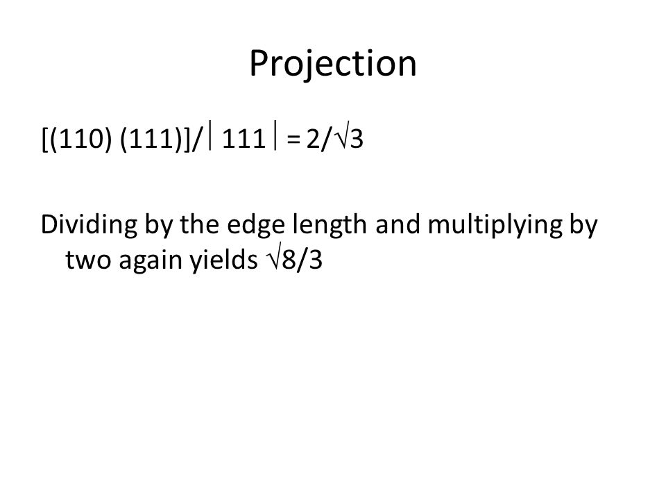 Projection [(110) (111)]/ 111= 2/3 Dividing by the edge length and multiplying by two again yields 8/3